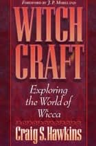Witchcraft - Exploring the World of Wicca ebook by Craig Hawkins, J. Moreland