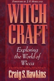 Witchcraft - Exploring the World of Wicca ebook by Craig Hawkins,J. Moreland