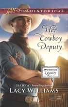 Her Cowboy Deputy (Mills & Boon Love Inspired Historical) (Wyoming Legacy, Book 7) ebook by Lacy Williams