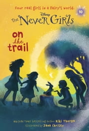 Never Girls #10: On the Trail (Disney: The Never Girls) ebook by Kiki Thorpe,RH Disney