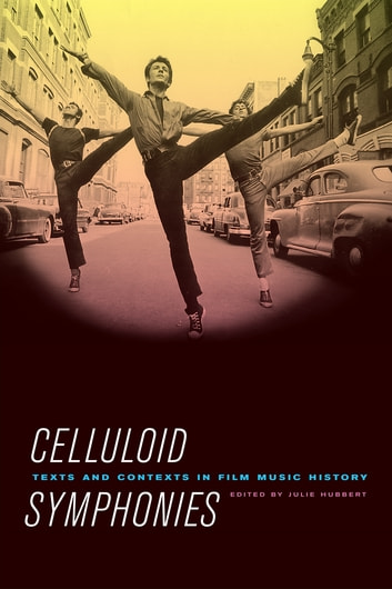 Celluloid Symphonies - Texts and Contexts in Film Music History ebook by