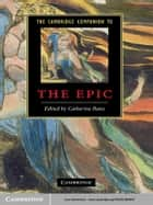 The Cambridge Companion to the Epic ebook by Catherine Bates