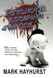 Psychotic Escaping Justice ebook by Mark Hayhurst