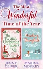 The Most Wonderful Time Of The Year: The Parisian Christmas Bake Off / Winter's Fairytale ebook by Jenny Oliver, Maxine Morrey