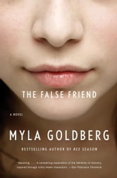 The False Friend ebook by Myla Goldberg