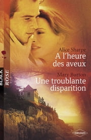A l'heure des aveux - Une troublante disparition (Harlequin Black Rose) ebook by Alice Sharpe,Mary Burton