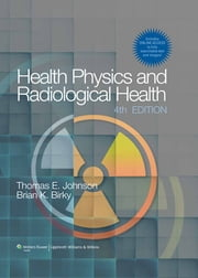 Health Physics and Radiological Health ebook by Thomas E. Johnson,Brian K. Birky