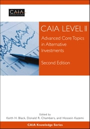 CAIA Level II - Advanced Core Topics in Alternative Investments ebook by CAIA Association,Keith H. Black,Donald R. Chambers,Hossein Kazemi
