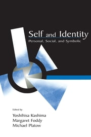 Self and Identity - Personal, Social, and Symbolic ebook by Yoshihisa Kashima,Margaret Foddy,Michael Platow