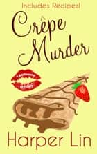 Crepe Murder - A Patisserie Mystery with Recipes, #4 ebook by