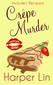 Crepe Murder - A Patisserie Mystery with Recipes, #4 ebook by Harper Lin