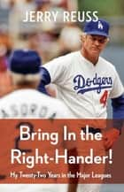 Bring In the Right-Hander! ebook by Jerry Reuss