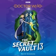 Doctor Who: The Secret in Vault 13 audiobook by David Solomons