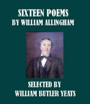 Sixteen Poems ebook by William Allingham
