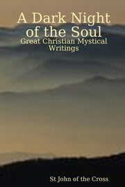 A Dark Night of the Soul ebook by Great Christian Mystical Writings