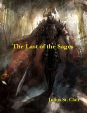 The Last of the Sages - Book #1 of the Sage Saga ebook by Julius St. Clair