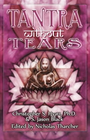 Tantra Without Tears ebook by Christopher S. Hyatt,S. Jason Black