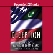 Deception - Pakistan, the United States, and the Secret Trade in Nuclear Weapons audiobook by Adrian Levy, Catherine Scott-Clark