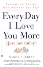 Every Day I Love You More (Just Not Today) - Lessons in Loving One Person for Life ebook by Nancy Shulins