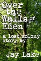 Over the Walls of Eden ebook by Jay Lake