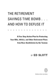 The Retirement Savings Time Bomb . . . and How to Defuse It - A Five-Step Action Plan for Protecting Your IRAs, 401(k)s, and Other Retirement Plans from Near Annihilation by the Taxman ebook by Ed Slott