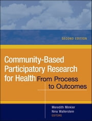 Community-Based Participatory Research for Health - From Process to Outcomes ebook by Meredith Minkler,Nina Wallerstein