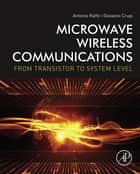 Microwave Wireless Communications ebook by Antonio Raffo,Giovanni Crupi