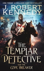 The Templar Detective and the Code Breaker ebook by J. Robert Kennedy