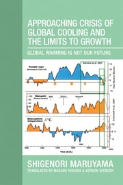 Approaching Crisis of Global Cooling and the Limits to Growth ebook by Shigenori Maruyama