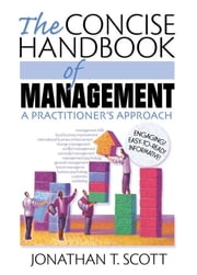The Concise Handbook of Management - A Practitioner's Approach ebook by Jonathan T Scott