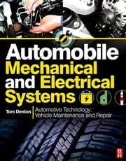 Automobile Mechanical and Electrical Systems ebook by Denton, Tom
