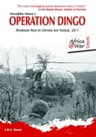 Operation Dingo - Rhodesian Raid on Chimoio and Tembué 1977 ebook by J.R.T. Wood