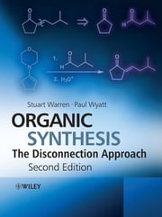 Organic Synthesis - The Disconnection Approach ebook by Stuart Warren,Paul Wyatt