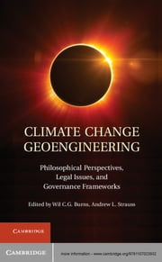 Climate Change Geoengineering - Philosophical Perspectives, Legal Issues, and Governance Frameworks ebook by Wil C. G. Burns,Andrew L. Strauss