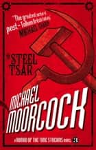 A Nomad of the Time Streams - The Steel Tsar ebook by Michael Moorcock