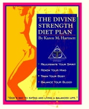 "The Divine Strength Diet Plan; ""God's Way to Eating and Living a Balanced Life"" ebook by Karen M. Hartnett"