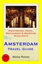 Amsterdam, Netherlands Travel Guide - Sightseeing, Hotel, Restaurant & Shopping Highlights (Illustrated) ebook by Monica Rooney