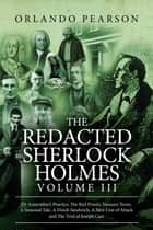 The Redacted Sherlock Holmes - Volume 3 ebook by Orlando Pearson