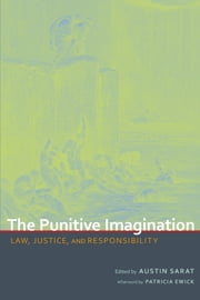 The Punitive Imagination - Law, Justice, and Responsibility ebook by Austin Sarat,Michelle Brown,Patricia Ewick,Stephen P. Garvey,Leo Katz,Austin Sarat,Caleb Smith,Carol S. Steiker