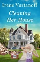 Cleaning Her House ebook by Irene Vartanoff