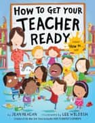 How to Get Your Teacher Ready ebook by Jean Reagan, Lee Wildish