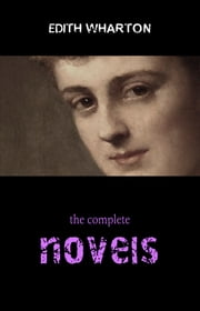 Edith Wharton: The Complete Novels ebook by Edith Wharton