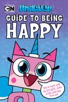 Unikitty's Guide to Being Happy ebook by Howie Dewin