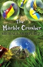 The Marble Crusher ebook by Michael Morpurgo