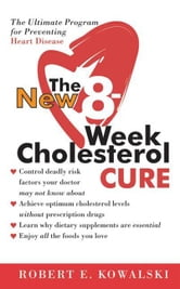 The New 8-Week Cholesterol Cure - How to Lower Your Cholesterol by up to 4 ebook by Robert E. Kowalski