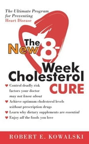 The New 8-Week Cholesterol Cure - How to Lower Your Cholesterol by up to 4 ebook by Kobo.Web.Store.Products.Fields.ContributorFieldViewModel