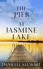 The Pier at Jasmine Lake ebook by Danielle Stewart