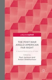 The Post-War Anglo-American Far Right - A Special Relationship of Hate ebook by P. Jackson,A. Shekhovtsov