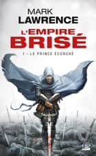 Le Prince Écorché - L'Empire Brisé, T1 eBook by Mark Lawrence