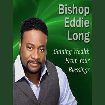 Gaining Wealth From Your Blessings - Getting what's in store for you audiobook by Bishop Eddie Long